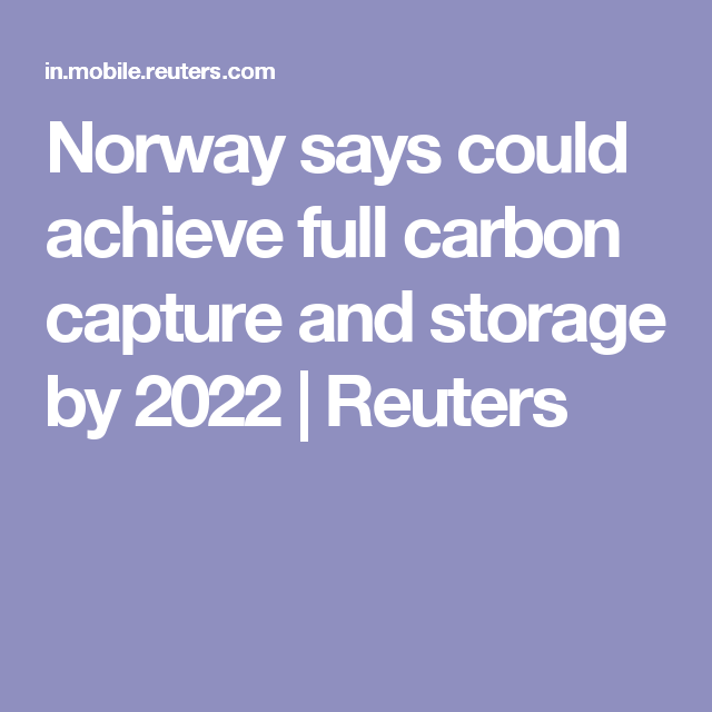 Norway Says Could Achieve Full Carbon Capture And Storage By 2022 Capture Carbon Sayings