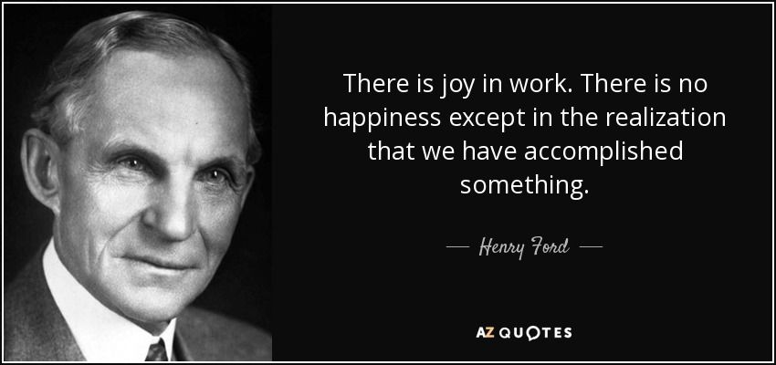 Henry Ford Quote There Is Joy In Work There Is No Happiness Ford Quotes Henry Ford Quotes Henry Ford