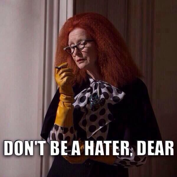 Don't be a hater, dear.