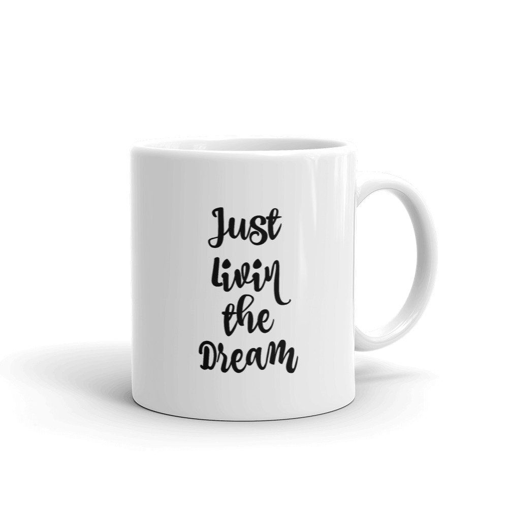 Just Livin The Dream Inspirational Coffee Mug Mugs Coffee Mugs Bee Shop