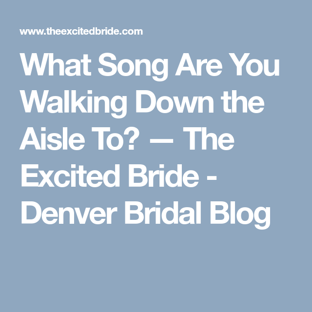 Wedding Walking Down Aisle Songs: What Song Are You Walking Down The Aisle To? (With Images