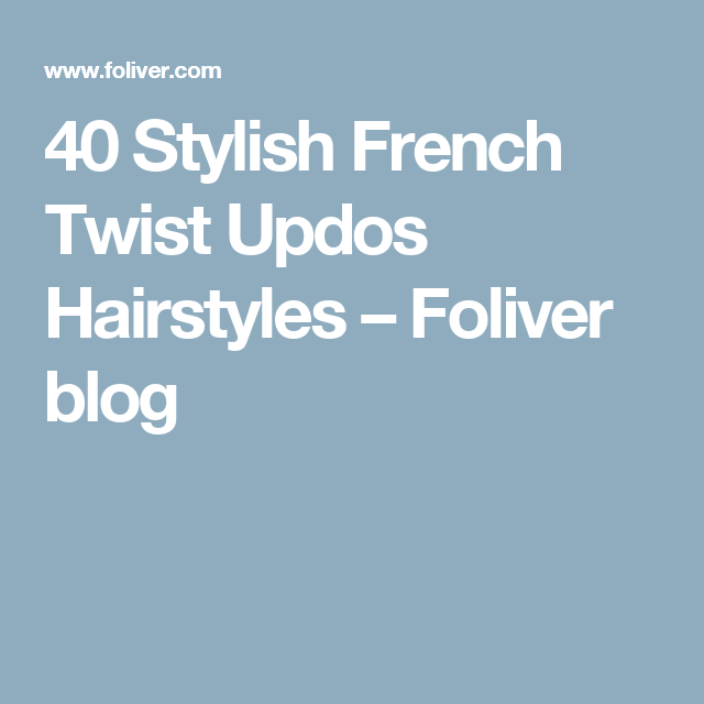 40 Stylish French Twist Updos Hairstyles – Foliver blog