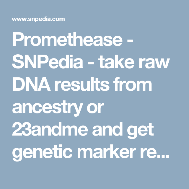 The Genetic Makeup Of An Organism Best Promethease  Snpedia  Take Raw Dna Results From Ancestry Or Inspiration