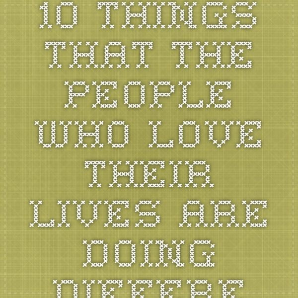 10 Things That The People Who Love Their Lives Are Doing Differently  Higher Perspective  The way that I want to live