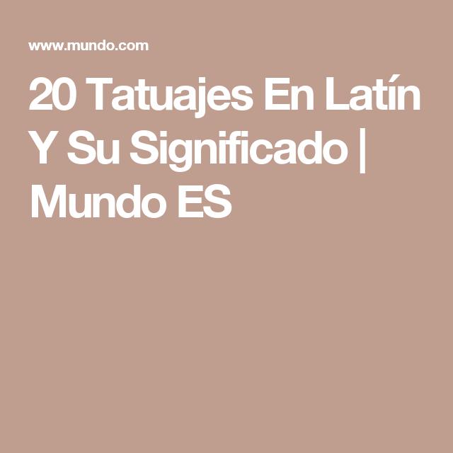 20 Tatuajes En Latín Y Su Significado Tatuajes Pinterest