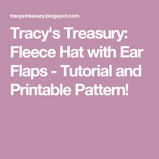 48cca019018 Tracy s Treasury  Fleece Hat with Ear Flaps - Tutorial and Printable Pattern !