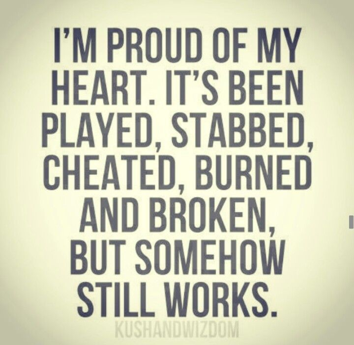 I M Proud Of My Heart It S Been Played Stabbed Cheated Burned