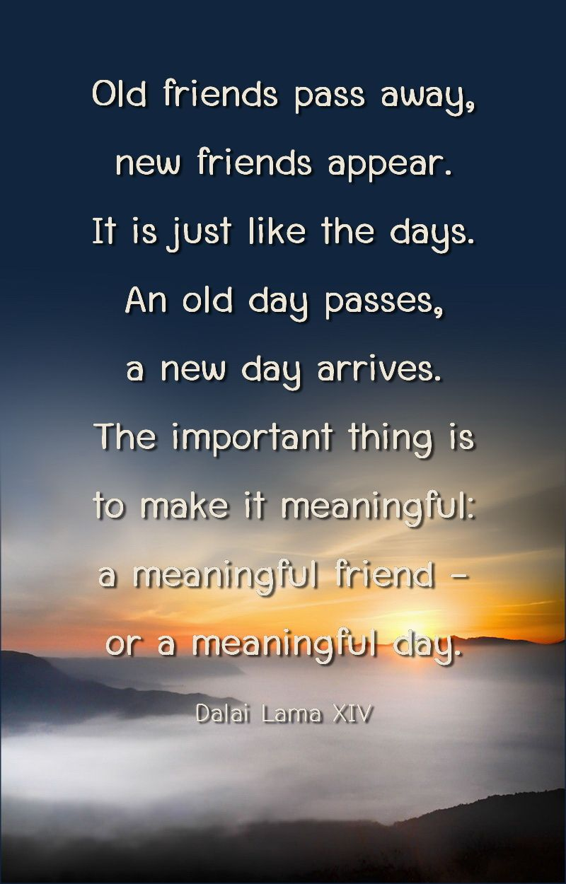 Old friends pass away, new friends appear. It is just like ...