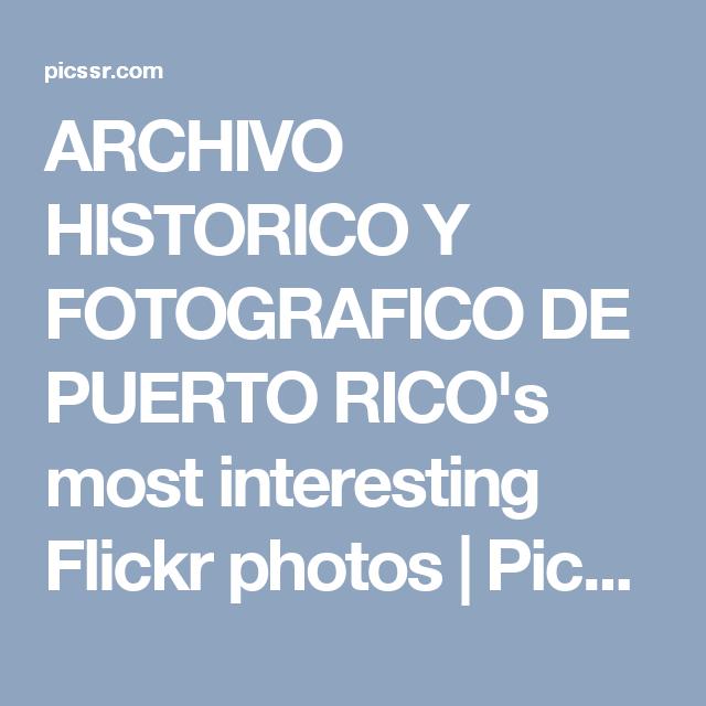 Archivo Historico Y Fotografico De Puerto Rico S Most Interesting Flickr Photos Picssr Puerto Rico Puerto Rico History Photo