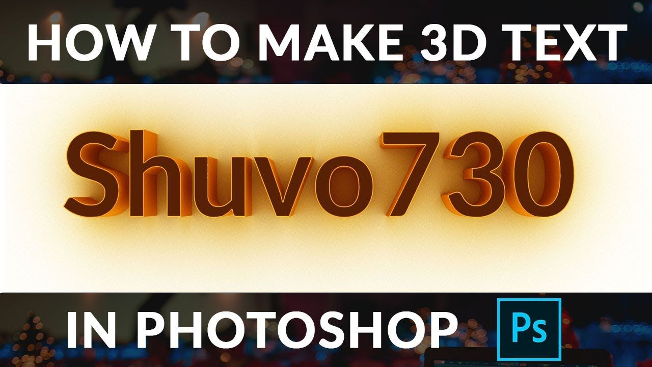How To Make 3D Text 🔥 Photoshop CC 2018 Tutorial 💪 Shuvo730
