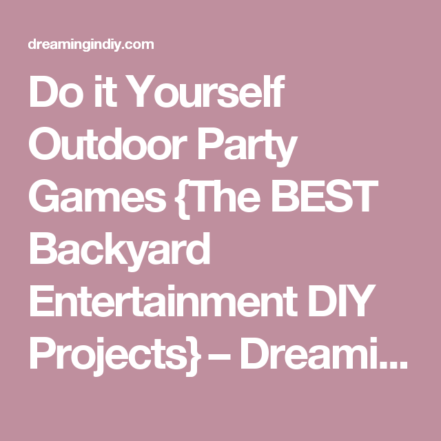 Do it yourself outdoor party games the best backyard entertainment do it yourself outdoor party games the best backyard entertainment diy projects dreaming solutioingenieria Choice Image