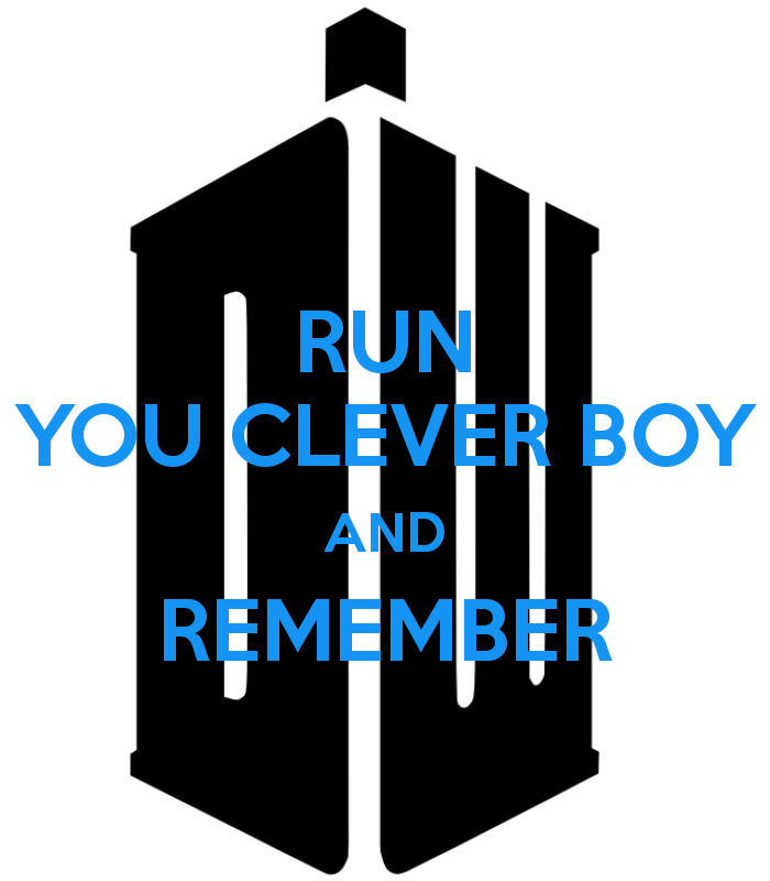 RUN, YOU CLEVER BOY, AND REMEMBER ... the girl who always saves The Doctor.