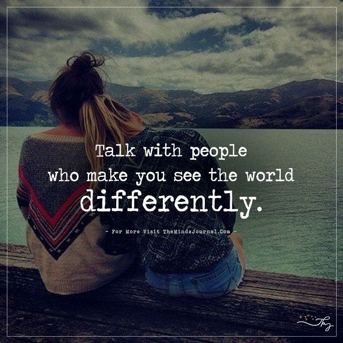 Talk With People Who Make You See The World Differently Seeing