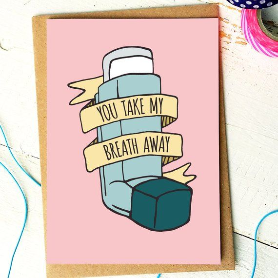 Take My Breath Away - Funny Asthma Love Cards This sweet and funny card is perfect for Valentines Day, an Anniversary or maybe a Birthday. Whether for your boyfriend, girlfriend, husband, best friend or valentine, this asthma theme illustration is one of our favourite love greeting