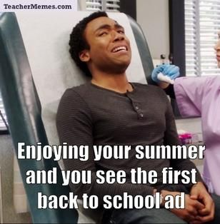 Those Back To School Ads Seem To Start Earlier And Earlier Teacher Memes Funny Teacher Memes Funny School Memes