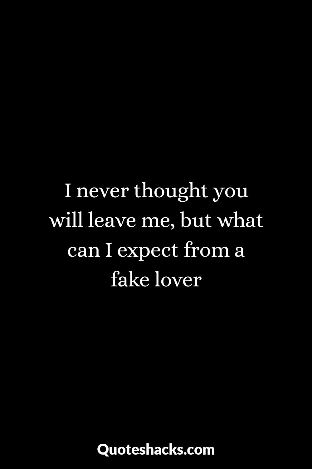 41 Fake Love And Relationship Quotes And Sayings Fake Love Quotes Fake Relationship Quotes Fake Quotes