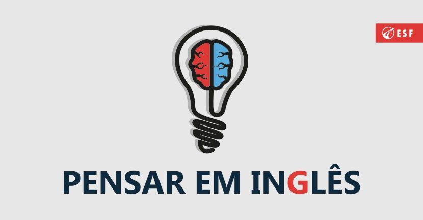 5 Dica Para Comecar A Pensar Em Ingles Esf Ingles Aprender
