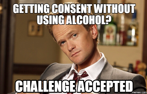 Getting Consent Without Using Alcohol Challenge Accepted Funny Memes New Memes Memes