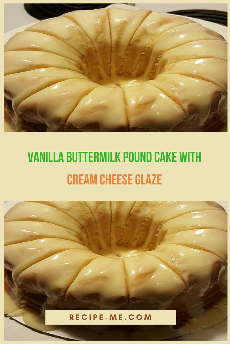 Vanilla Buttermilk Pound Cake With Cream Cheese Glaze Buttermilk Pound Cake Cream Cheese Glaze Cooking Recipes
