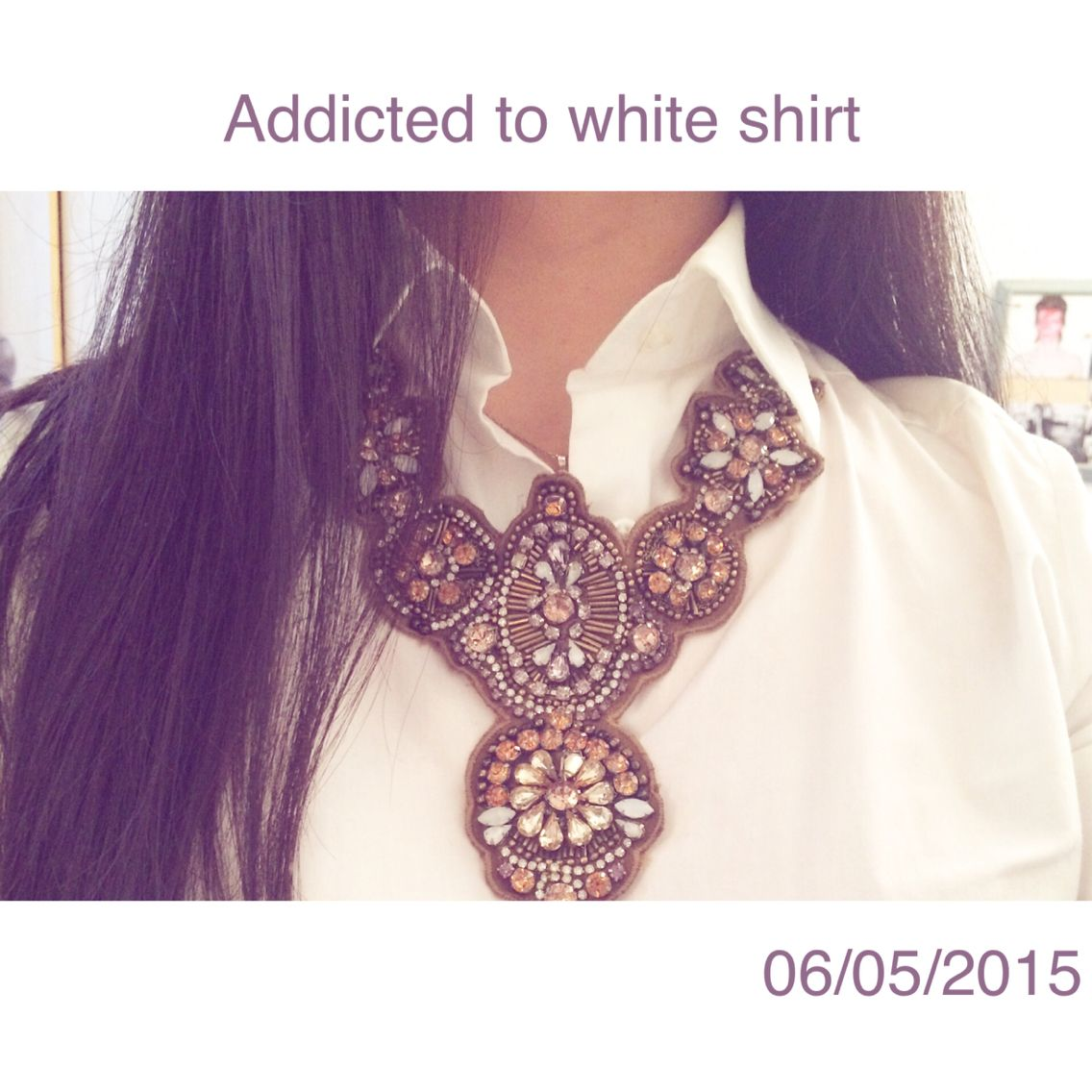 Addicted to white shirt and fancy bijou