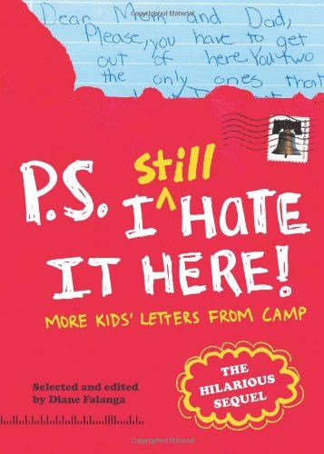 PS I Still Hate It Here More Kids Letters From Camp  Things I
