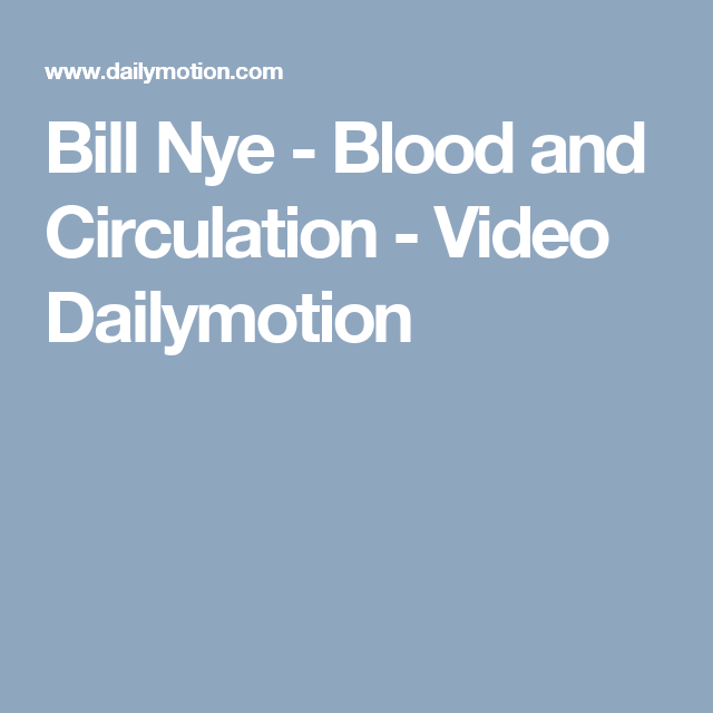 Bill Nye Blood And Circulation Video Dailymotion For School