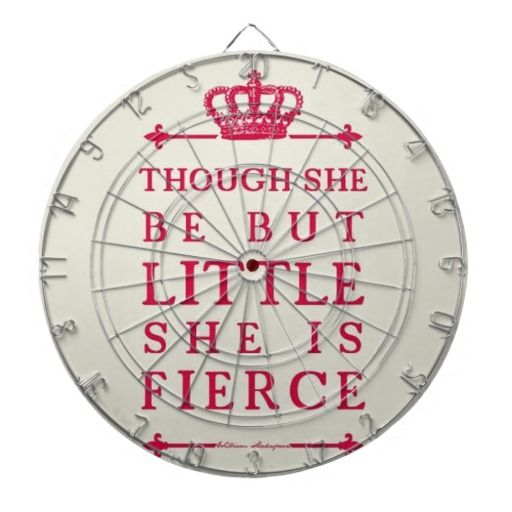 'though she be but little, she is fierce'   Though she be but little she is fierce dart boards