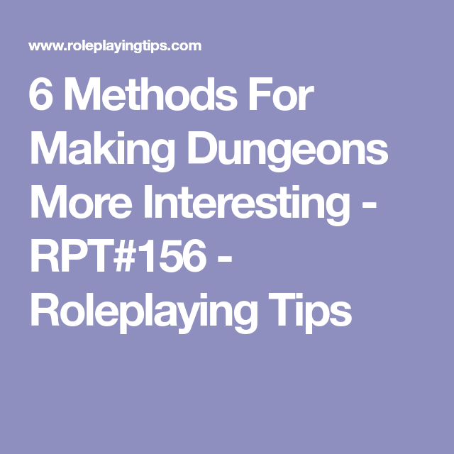 6 Methods For Making Dungeons More Interesting Rpt 156 Roleplaying Tips Dungeon Roleplay More Fun