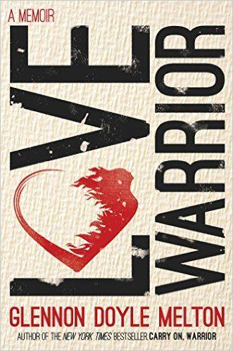 Love Warrior A Memoir Glennon Doyle Melton 9781250075727 Amazon