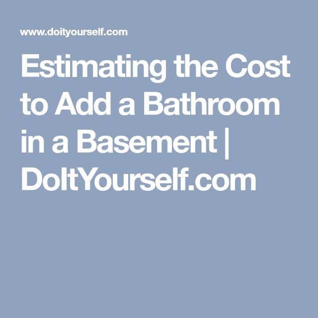 Estimating The Cost To Add A Bathroom In A Basement Doityourself Com Add A Bathroom Basement Bathroom