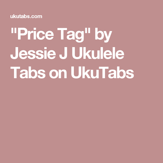 Price Tag By Jessie J Ukulele Tabs On Ukutabs Ukulele Pinterest
