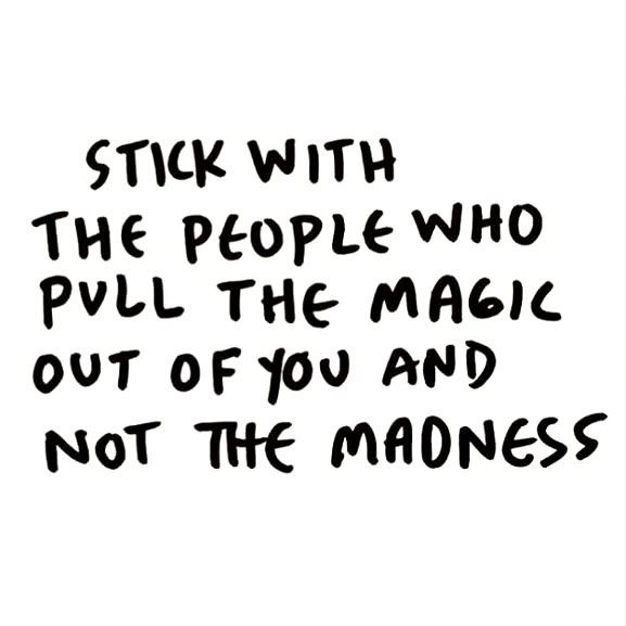 Positive People Quotes Delectable Stick With The People Who Pull The Magic Out Of You Not The Madness