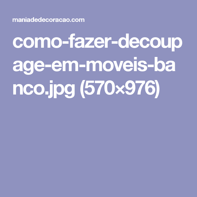 como-fazer-decoupage-em-moveis-banco.jpg (570×976)