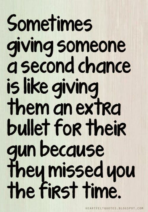 Quotes About Violence | Sometimes Giving Someone A Second Chance Is Like Giving Them An