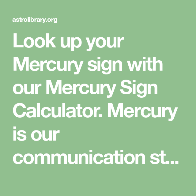 Look up your Mercury sign with our Mercury Sign Calculator