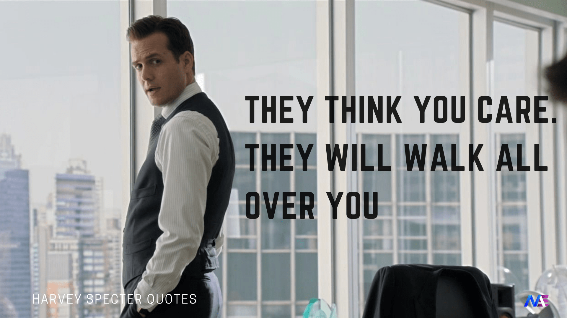 27 Witty Badass Harvey Specter Quotes That Will Motivate You They Think You Care They Will Walk All Harvey Specter Quotes Harvey Specter Steve Harvey Quotes