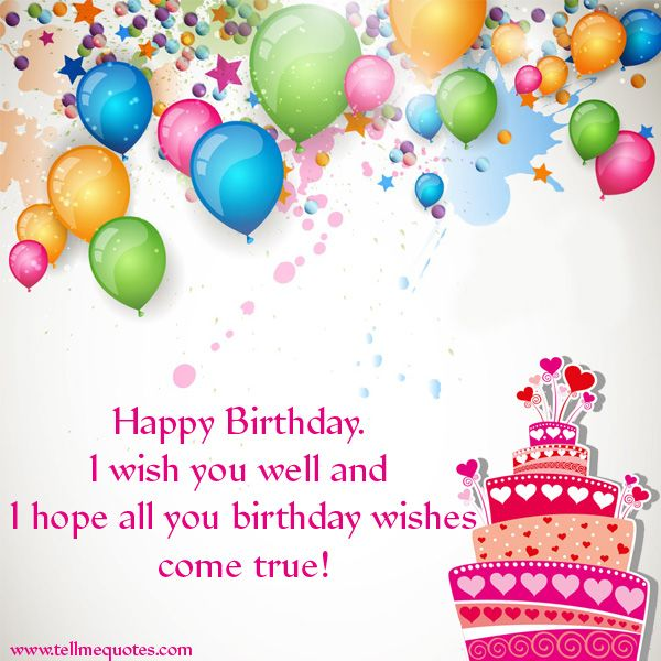 Happy Birthday I Wish You Well And I Hope All You Birthday Wishes Wishing You A Happy Birthday Quotes