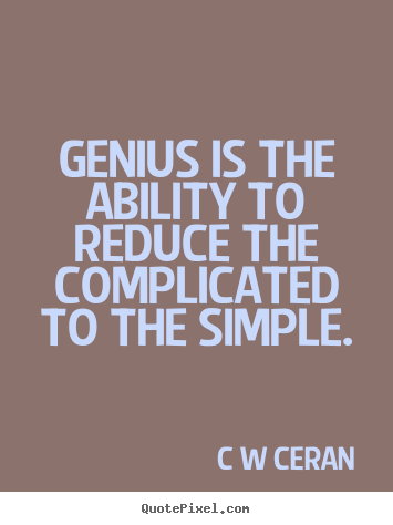 Simple Inspirational Quotes Classy Genius Is The Ability To Reduce The Complicated To The Simple