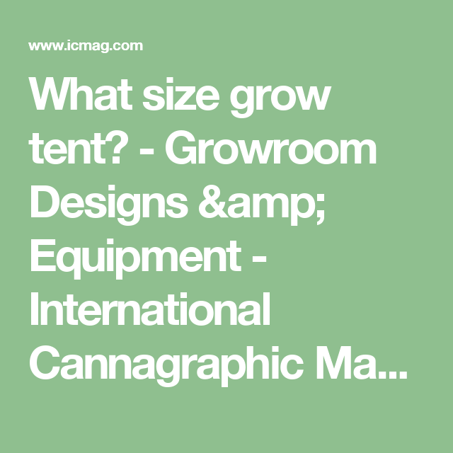 What size grow tent? - Growroom Designs u0026 Equipment - International Cannagraphic Magazine Forums  sc 1 st  Pinterest & What size grow tent? - Growroom Designs u0026 Equipment ...
