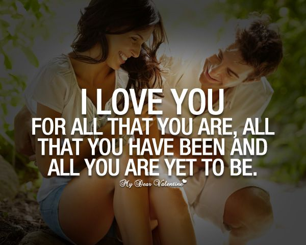 I love you for all that you are, all that you have been and all you are yet to be. <3 #sweet #relationship #quote