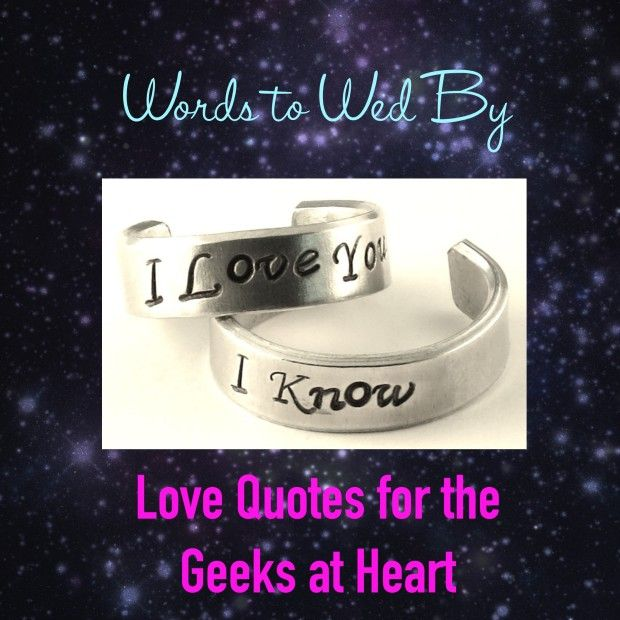 Words to Wed By Love Quotes for the Geeks at Heart