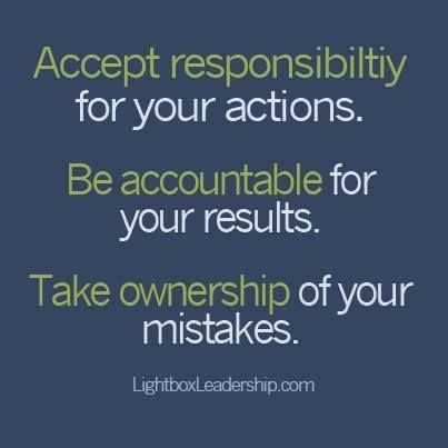 Accept responsibility for your actions Be accountable for your results Take ownership of your mistakes