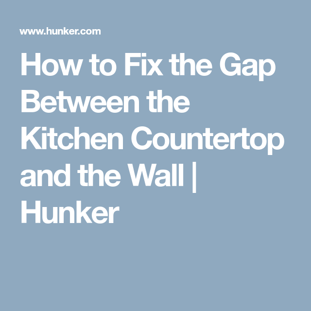 How To Fix The Gap Between The Kitchen Countertop And The Wall