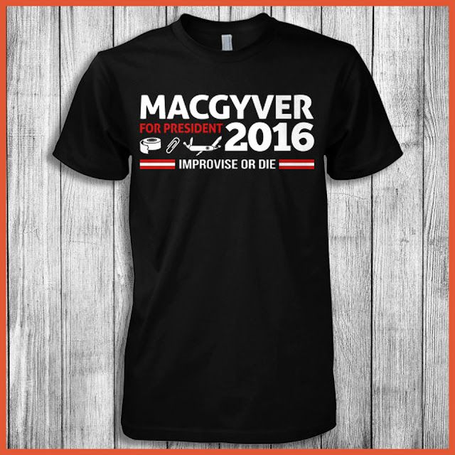 Macgyver For President 2016 Improvise Or Die! Click The Image To Buy It Now.