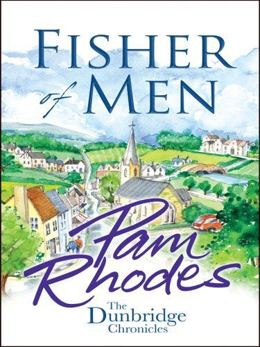 Fisher of Men (The Dunbridge Chronicles) by Pam Rhodes, http://www.amazon.com/dp/B00BXDR94S/ref=cm_sw_r_pi_dp_IJRfub13N14JT