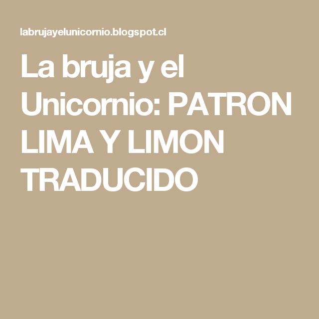 La bruja y el Unicornio: PATRON LIMA Y LIMON TRADUCIDO   Valen ...