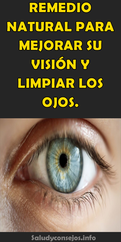 Remedio Natural Para Mejorar Su Visión Y Limpiar Los Ojos Natural Medicine Alternative Health Home Remedies