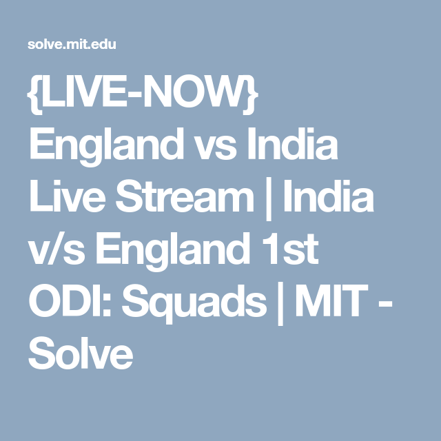 Live Now England Vs India Live Stream India V S England 1st Odi Squads Mit Solve India Live Live In The Now Streaming