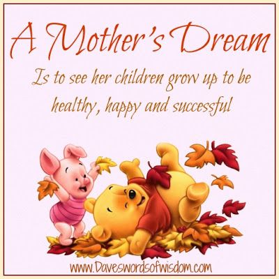 A mother's dream is to see her children grow up to be healthy, happy and successful.  # mom quotes