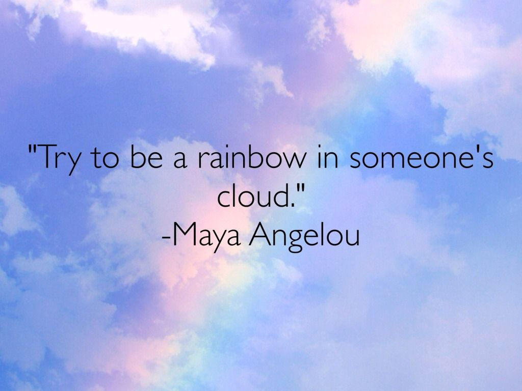 Image result for be a rainbow in someone's cloud